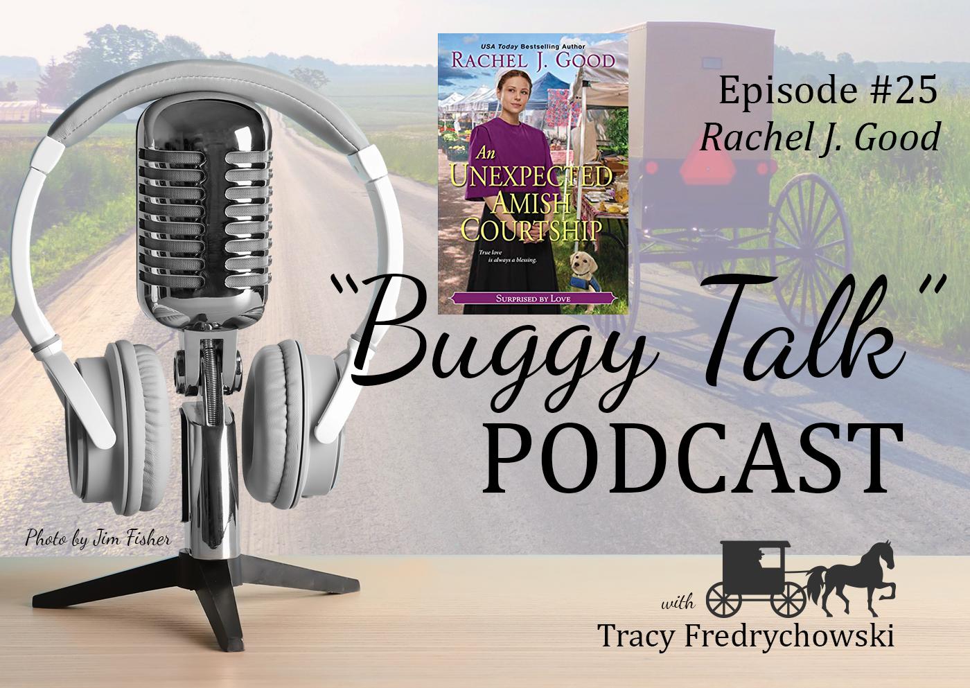 Episode 25 – Rachel J. Good – An Unexpected Amish Courtship